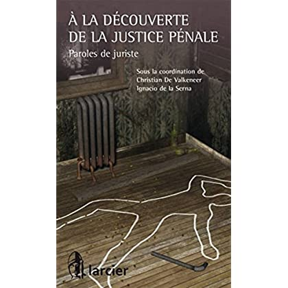 À la découverte de la justice pénale: Paroles de juriste