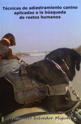 Descargar Libro Técnicas De Adiestramiento Canino Aplicadas A La Búsqueda De Restos Humanos de Francisco Salvador Miguel