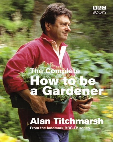 The Complete How To Be A Gardener (English Edition)