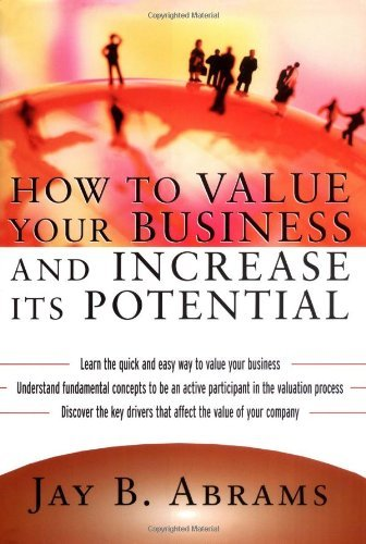 How to Value Your Business and Increase Its Potential by Jay B. Abrams (2004-09-01)