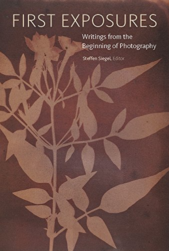 First Exposures - Writings from the Beginning of Photography