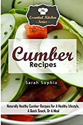 Cumber Recipes: Naturally Healthy Cumber Recipes For A Healthy Lifestyle, A Quick Snack, Or A Meal: Volume 83 (The Essential Kitchen Series) by Sarah Sophia (2015-09-11)