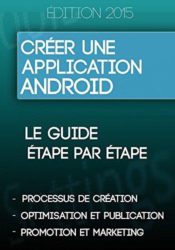 Créer une application Android: Le mode d'emploi simple et à la portée de tous !