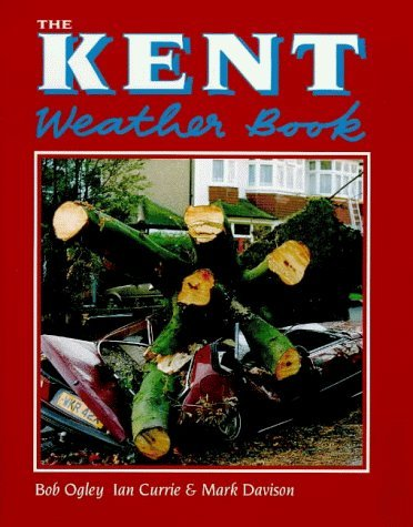 The Kent Weather Book (County Weather Book) by Bob Ogley (1997-09-01)