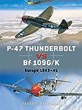 P-47 Thunderbolt vs Bf 109G/K: Europe 1943-45 (Duel)
