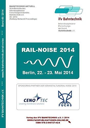 RAIL-NOISE 2014: Analyse und Reduzierung von Schallemissionen bei Schienenfahrzeugen, der Bahn-Infrastruktur sowie beim Rad-Schiene-Kontakt (Bahntechnik Aktuell)