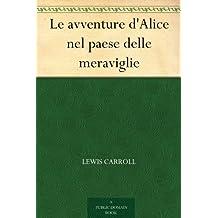 Le avventure d'Alice nel paese delle meraviglie (Italian Edition)
