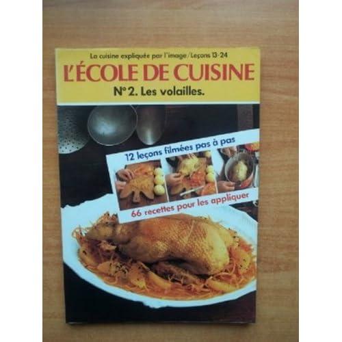 L'ECOLE DE CUISINE n° 2: LES VOLAILLES la cuisine expliquée par l'image / leçons 13-24 : 12 leçons filmées pas à pas et 66 recettes pour les appliquer