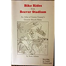 Bike Rides from Beaver Stadium: An Atlas of Central Pennsylvania's Greatest Bicycle Rides