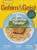 Gehirn&Geist 5/2018 Das Ernährungs-Paradox: Warum wir essen, was wir nicht wollen