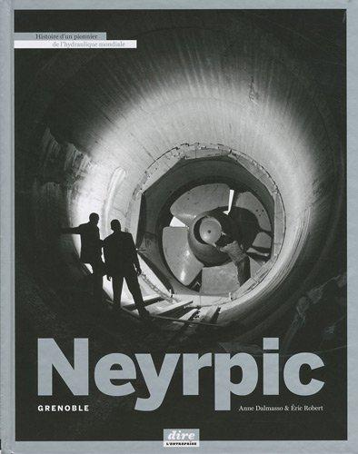 Neyrpic Grenoble : Histoire d'un pionnier de l'hydraulique mondiale par Anne Dalmasso, Eric Robert