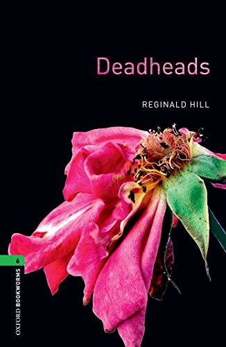 Oxford Bookworms Library: Oxford Bookworms 6. Deadheads: 2500 Headwords