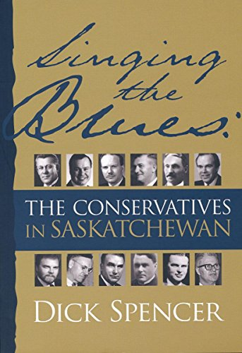 Singing the Blues: The Conservatives in Saskatchewan (Canadian Plains Studies) por Dick Dick
