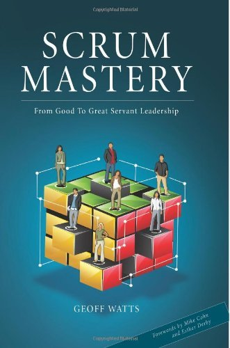 By Geoff Watts - Scrum Mastery: From Good To Great Servant-Leadership