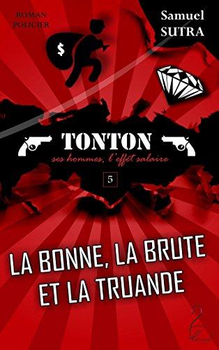 La Bonne, La Brute et la Truande - (Tonton, ses hommes, l'effet salaire): Tonton, T5 par Samuel Sutra