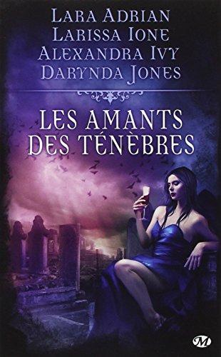 Les Amants des ténèbres : Quatre récits de Bit-Lit par Lara Adrian, Larissa Ione, Alexandra Ivy, Darynda Jones