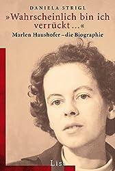 »Wahrscheinlich bin ich verrückt...«: Marlen Haushofer - Die Biographie