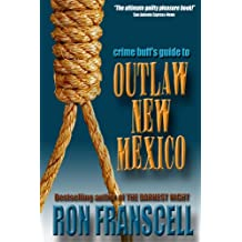 Crime Buff's Guide to Outlaw New Mexico (Crime Buff's Guides Book 5)