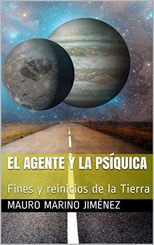 El agente y la psíquica: Fines y reinicios de la tierra por Mauro Marino Jiménez