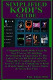 Simplified Kodi's Guide: A Simplified Guide With A Step By Step Process Of