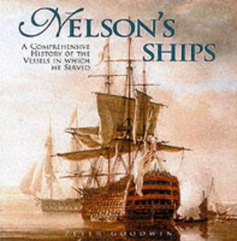 Nelson's Ships: A History of the Vessels in which he Served 1771 - 1805 by Peter Goodwin (2002-08-31)
