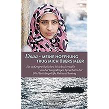 Doaa - Meine Hoffnung trug mich über das Meer: Ein außergewöhnliches Schicksal, erzählt von der langjährigen Sprecherin der UN-Flüchtlingshilfe Melissa Fleming