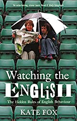 Watching the English : The Hidden Rules of English Behaviour