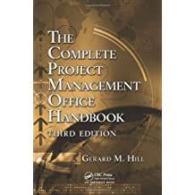 The Complete Project Management Office Handbook, Third Edition (ESI International Project Management Series) 3rd edition by Hill, Gerard M. (2013) Hardcover
