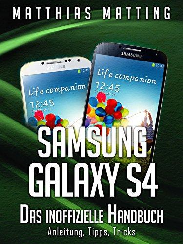 Samsung Galaxy S4 – das inoffizielle Handbuch. Anleitung, Tipps ...