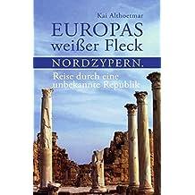 Europas weißer Fleck. Nordzypern. Reise durch eine unbekannte Republik