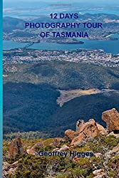 12 Days Photography Tour of Tasmania: 80 Photos of Australia's Largest (unofficial) Nature Reserve