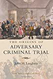 The Origins of Adversary Criminal Trial (Oxford Studies in Modern Legal History)