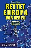 Rettet Europa vor der EU: Wie ein Traum an der Gier nach Macht zerbricht