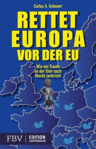 Rettet Europa vor der EU: Wie ein Traum an der Gier nach Macht zerbricht (Währung Indische)
