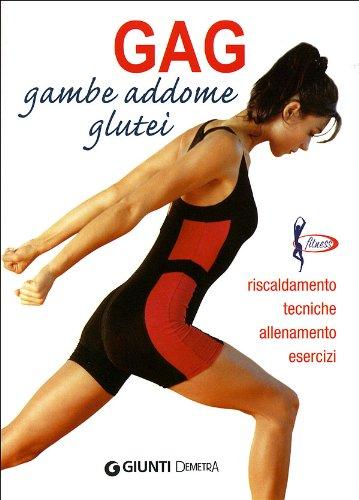 Gag. Gambe, addome, glutei. Riscaldamento, tecniche, allenamento, esercizi (Fitness) por Luigi Ceragioli