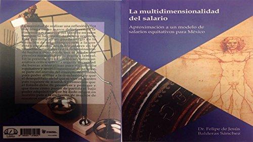 La multidimensionalidad del salario.: Aproximación a un modelo de salarios equitativos para México. por Felipe de Jesus Balderas Sanchez