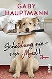 Scheidung nie ? nur Mord!: Roman - Gaby Hauptmann