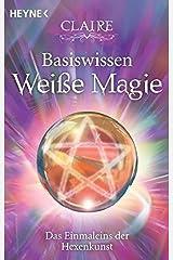 Basiswissen Weiße Magie: Das Einmaleins der Hexenkunst Taschenbuch