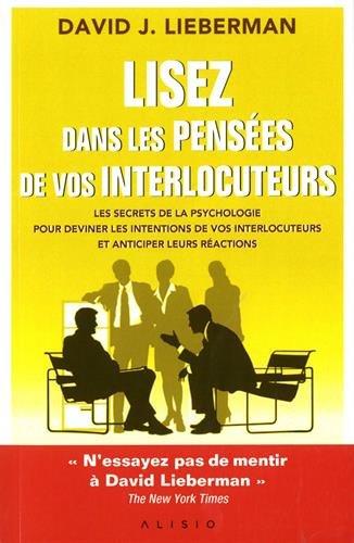 Lisez dans les pensées de vos interlocuteurs : Les secrets de la psychologie pour deviner les intentions de vos interlocuteurs et anticiper leurs réactions