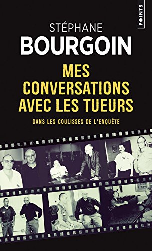 Dans les coulisses de l'enquête - Mes conversations avec les tueurs par Stephane Bourgoin