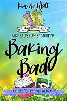 Baking Bad - a Cozy Mystery (with Dragons): Tea, dragons, and murder - a funny cozy mystery with a scaly twist. (A Beaufort Scales Mystery Book 1) (English Edition) par [Watt, Kim M.]