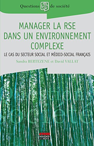 Manager la RSE dans un environnement complexe: Le cas du secteur social et médico-social français (Questions de Société) par Sandra Bertezene