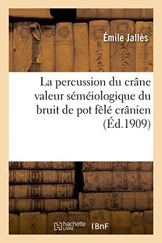 La percussion du crâne valeur séméiologique du bruit de pot fêlé crânien