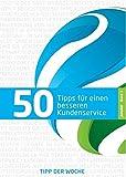 50 TIPPS FÜR EINEN BESSEREN KUNDENSERVICE - BAND 3: Service macht den Unterschied