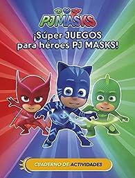 ¡Súper juegos para héroes PJ Masks! par  Varios autores
