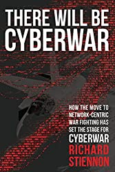 There Will Be Cyberwar: How The Move To Network-Centric Warfighting Has Set The Stage For Cyberwar