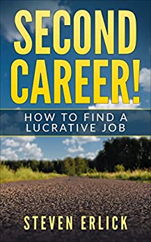 Second Career: How To Find A Lucrative New Job by [Erlick, Steven]