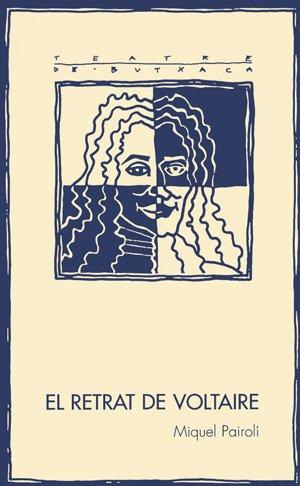 Retrat de Voltaire, El (Teatre de butxaca) por Miquel Pairolí