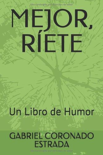 MEJOR,  RÍETE: Un Libro de Humor (Humor y humoristas)