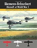 Siemens-Schuckert Aircraft of WWI: A Centennial Perspective on Great War Airplanes (Great War Aviation Centennial Series)